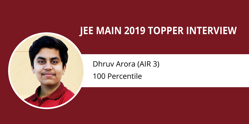 "JEE Main 2019 Topper Interview: Dhruv Arora (AIR 3) - ""NCERT books are more than enough for JEE Main"""