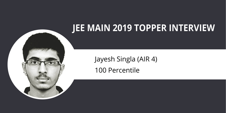 "JEE Main 2019 Topper Interview: Jayesh Singla-""Don't get Pressurized and follow a time table for preparation"""