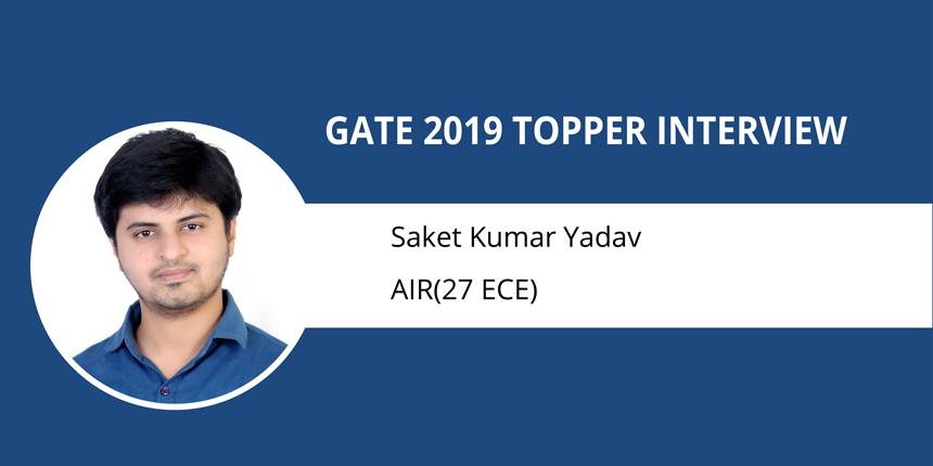 "GATE 2019 Topper Interview Saket Kumar Yadav (AIR -27 EC)-""Handle pressure in a positive manner"""