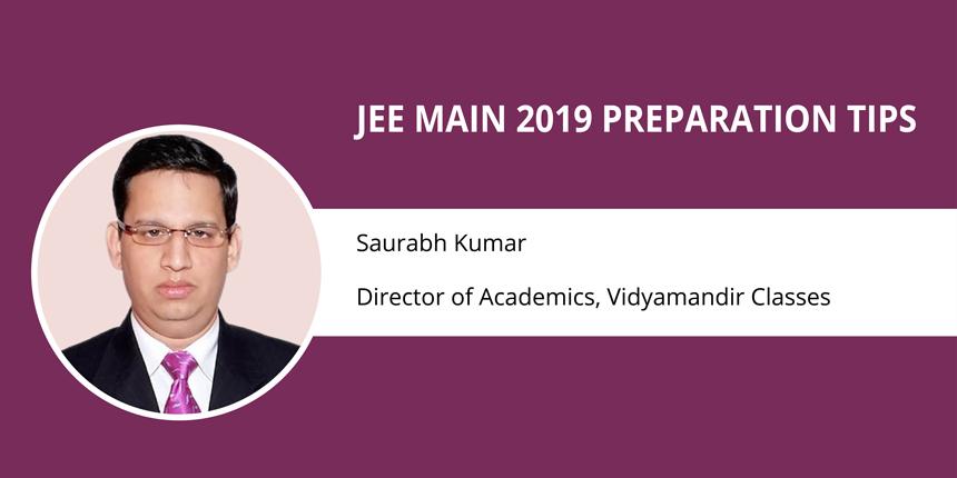 JEE Main 2019 Preparation Tips by Saurabh Kumar- Director of Academics, Vidyamandir Classes