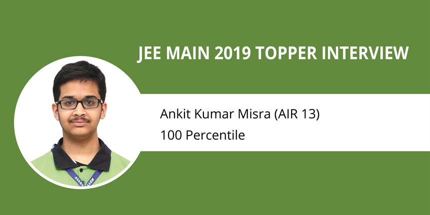 """JEE Main 2019 Topper Interview: Ankit Kumar Misra (AIR 13) - """"Hard Work Paves the Way to Success"""""""