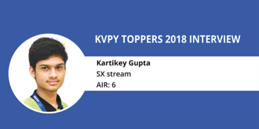 KVPY 2018 Topper Interview- Kartikey Gupta (AIR 6)