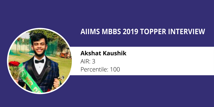 "AIIMS MBBS 2019 Topper Interview: ""Don't get demotivated during the exam "" says Akshat Kaushik, AIR 3"