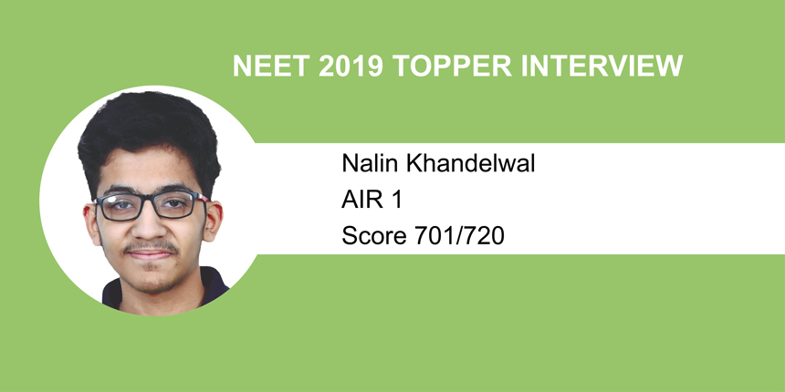 "NEET 2019 Topper Interview: ""Self-study, right guidance proved a boon,""says Nalin Khandelwal AIR 1"