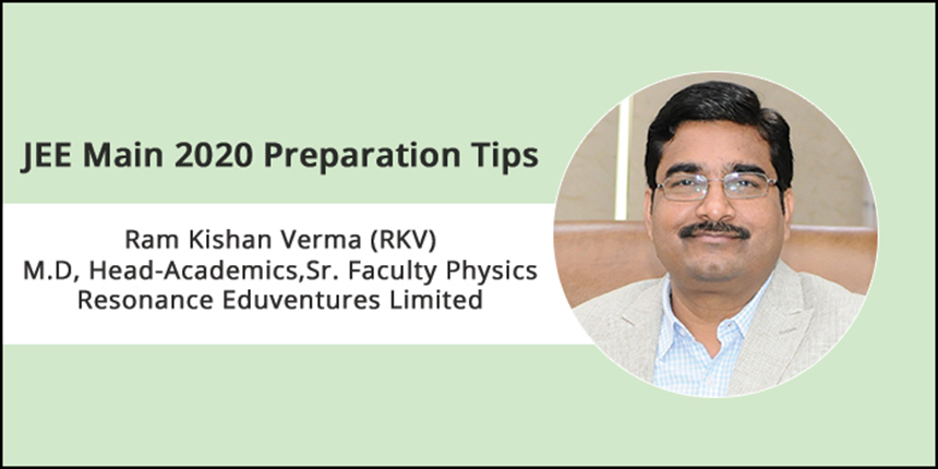 JEE Main 2020 Preparation Tips by Expert - Ram Kishan Verma (RKV), M.D., Head-Academics, Sr. Faculty Physics