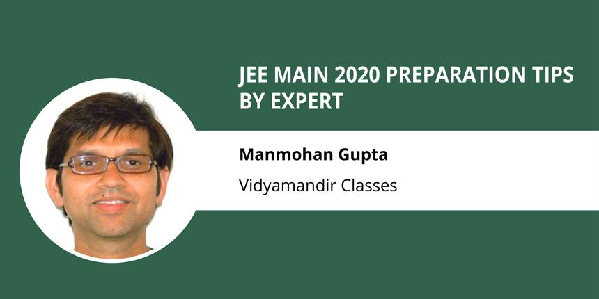 JEE Main 2020 Preparation Tips by Expert - Manmohan Gupta, Vidyamandir Classes