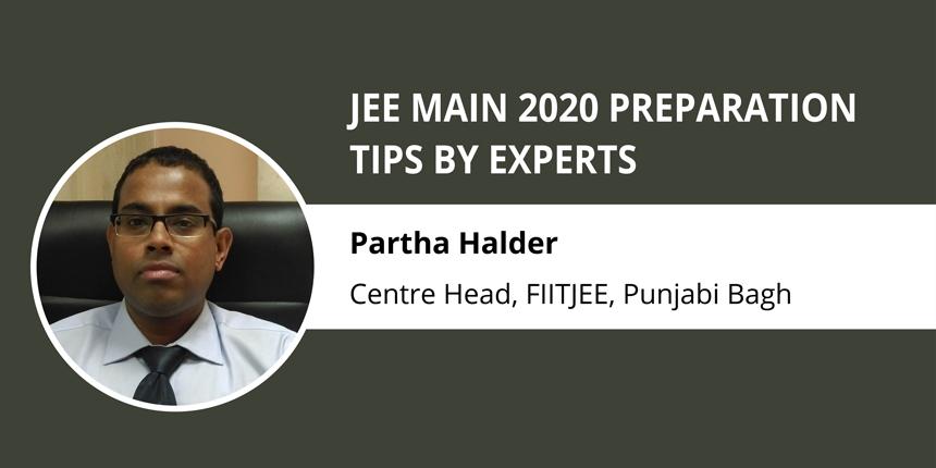 JEE Main 2020 Preparation Tips by Experts - Partha Halder, Centre Head, FIITJEE