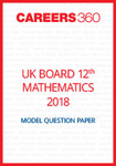 UK Board 12th Mathematics Model Question Paper 2018