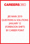 JEE Main 2019 Questions & Solutions by Career Point- January 12 (Forenoon Shift)