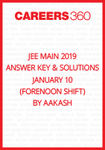 JEE Main 2019 Answer Key and Solutions- January 10 (Forenoon Shift) by Aakash
