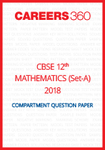 CBSE Class 12th Mathematics 2018 Question Papers (Set A)- Download Free PDF