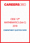 CBSE Class 12th Mathematics 2018 Question Papers (Set C) - Download Free PDF