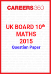 UK Board 10th Maths 2015 Question Paper