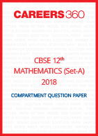 CBSE Class 12th Mathematics 2018 Compartment Question Papers (Set A) - Download Free PDF