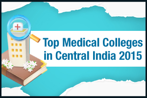 Top Medical Colleges in Central India 2015