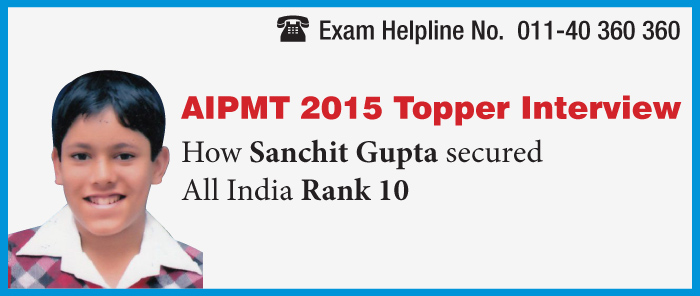 AIPMT 2015 Topper Interview: Sanchit Gupta bags AIR 10 with 669 marks