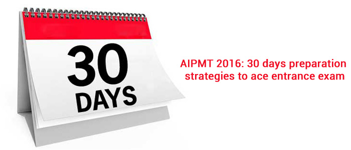 AIPMT 2016: 30 days preparation strategies to ace entrance exam