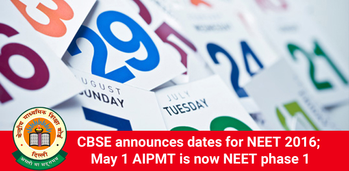 CBSE announces dates for NEET 2016; May 1 AIPMT is now NEET phase 1