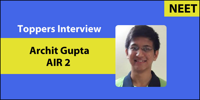 NEET 2017 Topper Interview: Focus and determination is what kept me going, says Archit Gupta, AIR 2