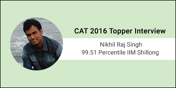 CAT 2016 Topper Interview: All you need is Dedication and Ambition, says 99.51 percentiler Nikhil Raj Singh