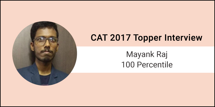 CAT 2017 Topper Interview - Consistency and regular practice led to success, says 100 Percentiler Mayank Raj