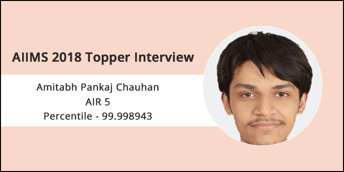 AIIMS 2018 Topper Interview: Working hard is the key to everything, says Amitabh Chauhan, AIR 5