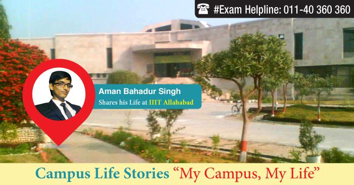 Life at IIIT Allahabad- Experience it with IIIT Allahabad student Aman Bahadur Singh