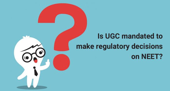 Is UGC mandated to make regulatory decisions on NEET?