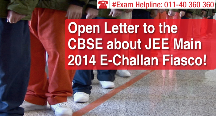 Open Letter to the CBSE about JEE Main 2014 E-Challan Fiasco