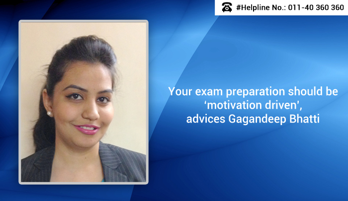 Your exam preparation should be 'motivation driven', advices Gagandeep Bhatti