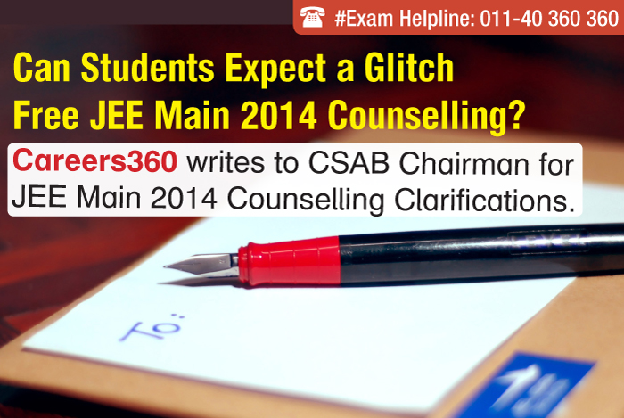 Can Students Expect a Glitch Free JEE Main 2014 Counselling? Careers360 writes to CSAB Chairman for JEE Main 2014 Counselling Clarifications