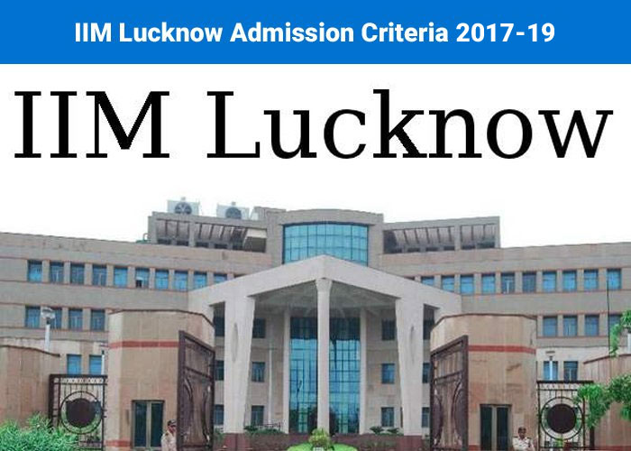 IIM Lucknow admission criteria 2017-19; weightages of shortlist and selection parameters increase