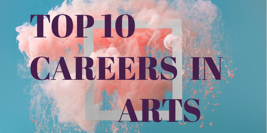 Top 10 Careers in Arts 2020