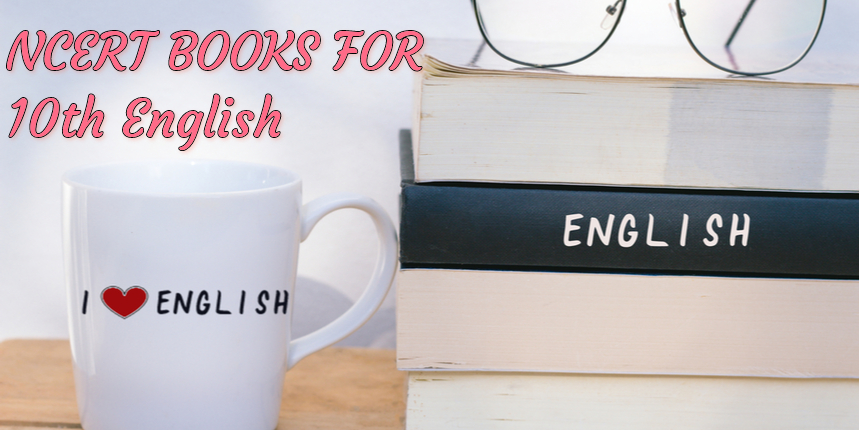NCERT books for Class 10 English (Chapter-Wise) - Download here