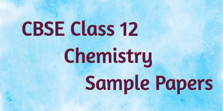 CBSE Class 12 Chemistry Sample Papers 2020