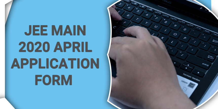 JEE Main April 2020 application form released, Check steps to apply online